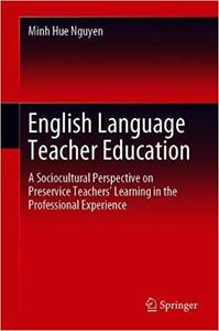 English Language Teacher Education: A Sociocultural Perspective on Preservice Teachers' Learning in the Professional Exp