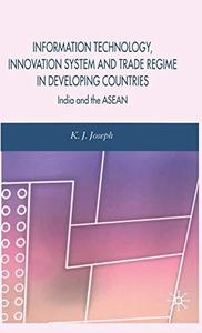 Information Technology, Innovation System and Trade Regime in Developing Countries: India and the ASEAN