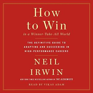 How to Win in a Winner-Take-All World: The Definitive Guide to Adapting and Succeeding in High-Performance Careers [Audiobook]