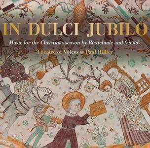 Theatre of Voices & Paul Hillier - In Dulci Jubilo: Music for the Christmas Season by Buxtehude & Friends (2017)