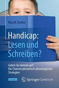 Handicap: Lesen und Schreiben?: Geben Sie niemals auf!  Die Chancen phonetisch-phonologischer Strategien