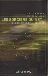 """Katie Hafner, Matthew Lyon. """"Les sorciers du Net : les origines de l'Internet"""""""