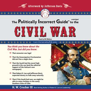 «The Politically Incorrect Guide to the Civil War» by H. W. Crocker