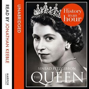 «The Queen: History in an Hour» by Sinead FitzGibbon