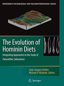 The Evolution of Hominin Diets: Integrating Approaches to the Study of Palaeolithic Subsistence (Vertebrate Paleobiology and Pa