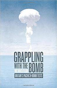 Grappling with the Bomb: Britain's Pacific H-bomb tests (Pacific Series)