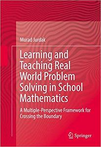 Learning and Teaching Real World Problem Solving in School Mathematics: A Multiple-Perspective Framework for Crossing th