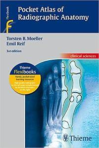 Pocket Atlas of Radiographic Anatomy: . Zus.-Arb.: Torsten B. Möller, Emil Reif Translated by John Grossman 243 Illustrations (