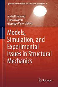 Models, Simulation, and Experimental Issues in Structural Mechanics(Springer Series in Solid and Structural Mechanics)[Repost]