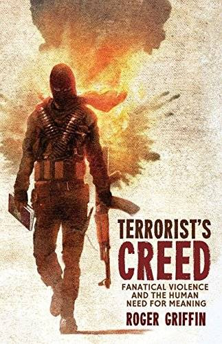 Terrorist's Creed: Fanatical Violence and the Human Need for Meaning (Modernism and...)(Repost)