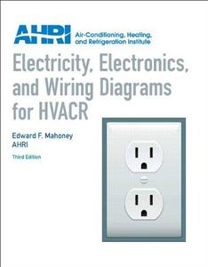 Electricity, Electronics and Wiring Diagrams for HVACR 3rd Edition (Repost)