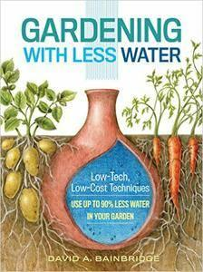 Gardening with Less Water: Low-Tech, Low-Cost Techniques; Use up to 90% Less Water in Your Garden (repost)
