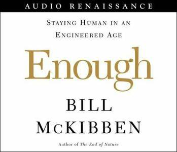 Enough: Staying Human In An Engineered Age [Audiobook]