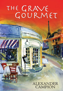 Alexander Campion - The Grave Gourmet (Capucine Culinary Mysteries)
