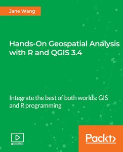 Hands-On Geospatial Analysis with R and QGIS 3.4