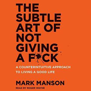 The Subtle Art of Not Giving a F*ck: A Counterintuitive Approach to Living a Good Life [Audiobook] {Repost}