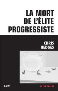 "Chris Hedges, ""La mort de l'élite progressiste"" (repost)"