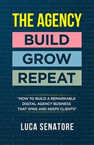 THE AGENCY: BUILD - GROW - REPEAT