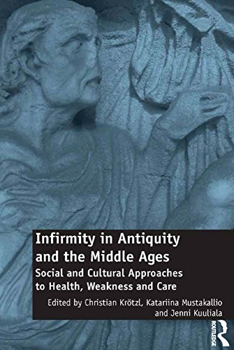 Infirmity in Antiquity and the Middle Ages: Social and Cultural Approaches to Health, Weakness and Care