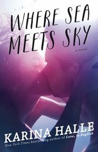 «Where Sea Meets Sky» by Karina Halle