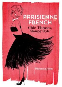 Parisienne French: Chic Phrases, Slang and Style (Repost)