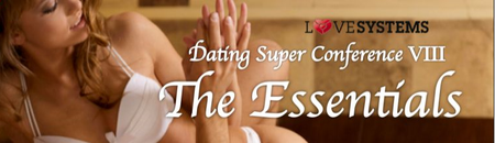 Love Systems - The Essentials: Super Conference VIII (Full Course)