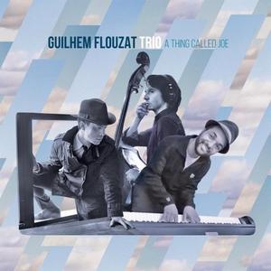 Guilhem Flouzat Trio - A Thing Called Joe (2017) [Official Digital Download]