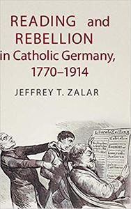 Reading and Rebellion in Catholic Germany, 1770-1914