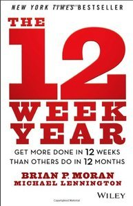 The 12 Week Year: Get More Done in 12 Weeks Than Others Do in 12 Months (Repost)