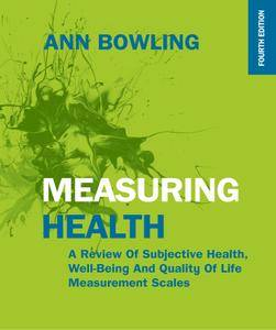 Measuring Health: A Review of Subjective Health, Well-being and Quality of Life Measurement Scales (UK Higher Education Humanit