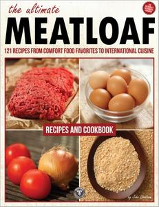 The Ultimate Meatloaf Cookbook: 121 Recipes From Comfort Food Favorites to International Cuisine