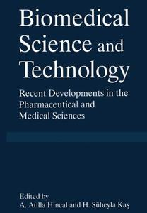 Biomedical Science and Technology: Recent Developments in the Pharmaceutical and Medical Sciences