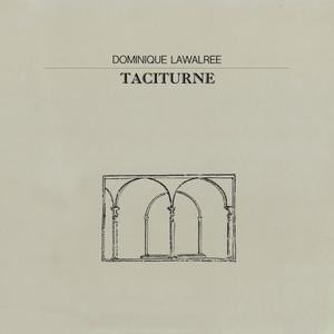 Dominique Lawalree - Taciturne (1984) {LP Editions Walrus WLS14} (Released on VINYL but not CD)