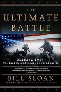 «The Ultimate Battle: Okinawa 1945 – The Last Epic Struggle of World War II» by Bill Sloan