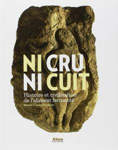 """Marie-Claire Fréderic, """"Ni cru ni cuit : Histoire et civilisation de l'aliment fermenté"""""""