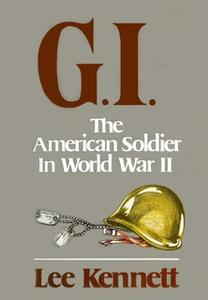«G.I.: The American Soldier in World War II» by Lee Kennett