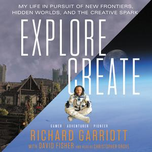 «Explore/Create» by David Fisher,Richard Garriott