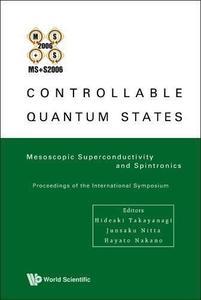 Controllable Quantum States: Mesoscopic Superconductivity & Spintronics (MS+S2006), Proceedings of the International Symposium,