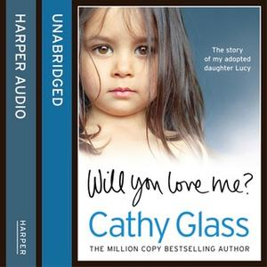 «Will You Love Me?: The story of my adopted daughter Lucy» by Cathy Glass