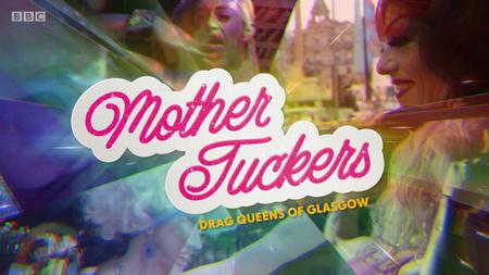 BBC - Mother Tuckers: Drag Queens of Glasgow (2019)