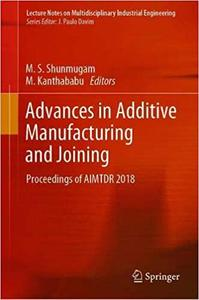 Advances in Additive Manufacturing and Joining: Proceedings of AIMTDR 2018
