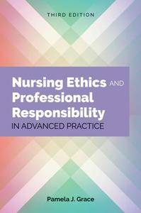 Nursing Ethics and Professional Responsibility in Advanced Practice, Third Edition