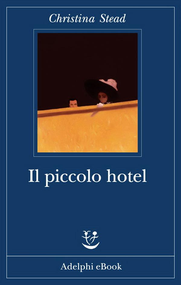 Christina Stead - Il piccolo hotel