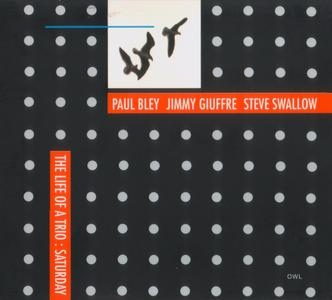 Paul Bley, Jimmy Giuffre, Steve Swallow - The Life of a Trio, Saturday (1989) {Owl--Universal 0147312 rel 2001}