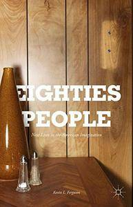 Eighties People: New Lives in the American Imagination (Repost)