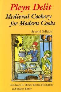 Pleyn Delit: Medieval Cookery for Modern Cooks, 2nd Edition