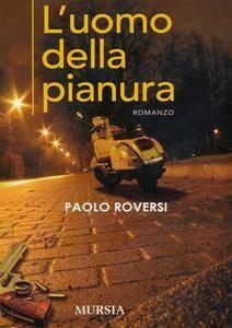 Paolo Roversi - L'uomo della pianura