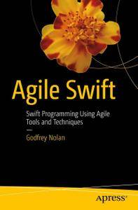 Agile Swift: Swift Programming Using Agile Tools and Techniques