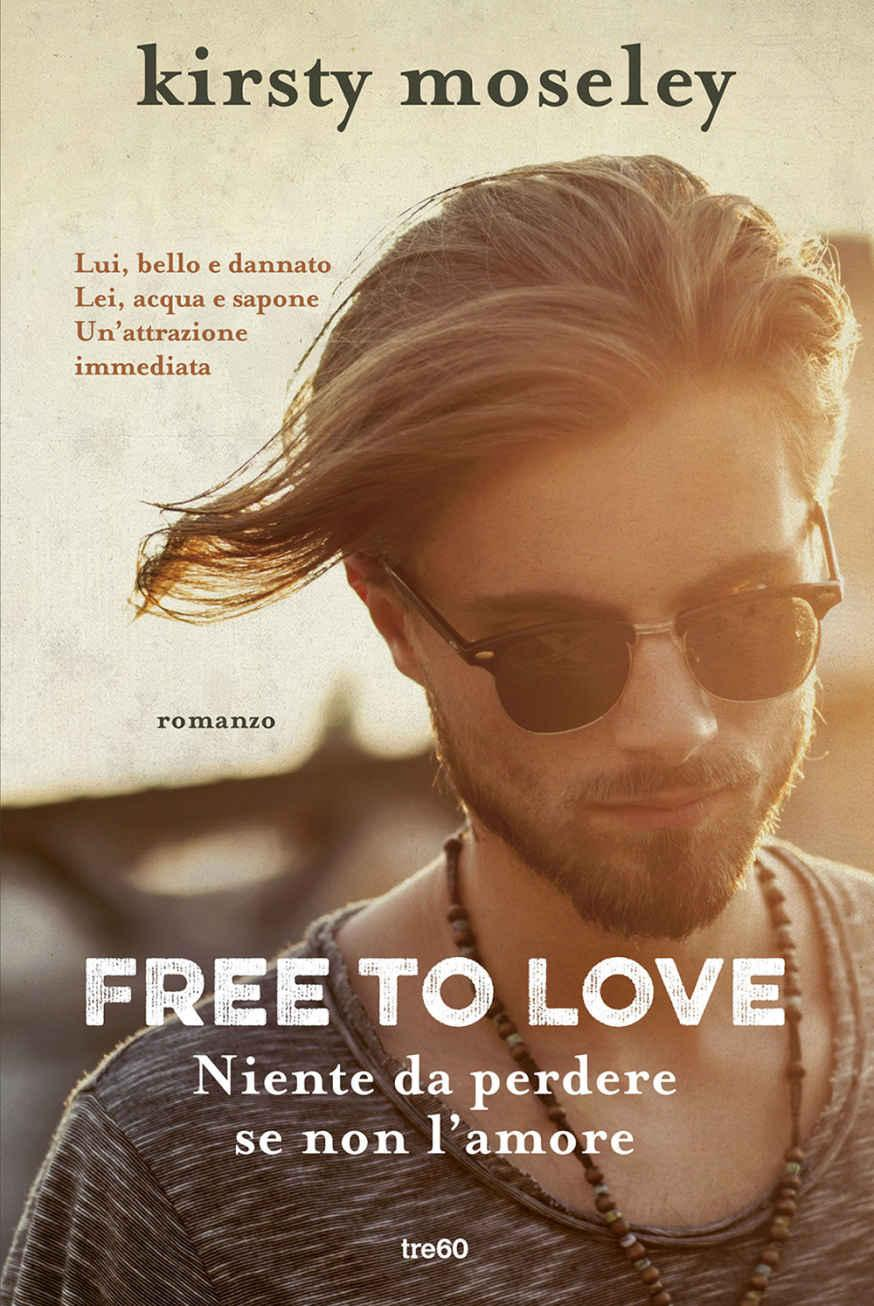 Kirsty Moseley - Free to love. Niente da perdere se non l'amore