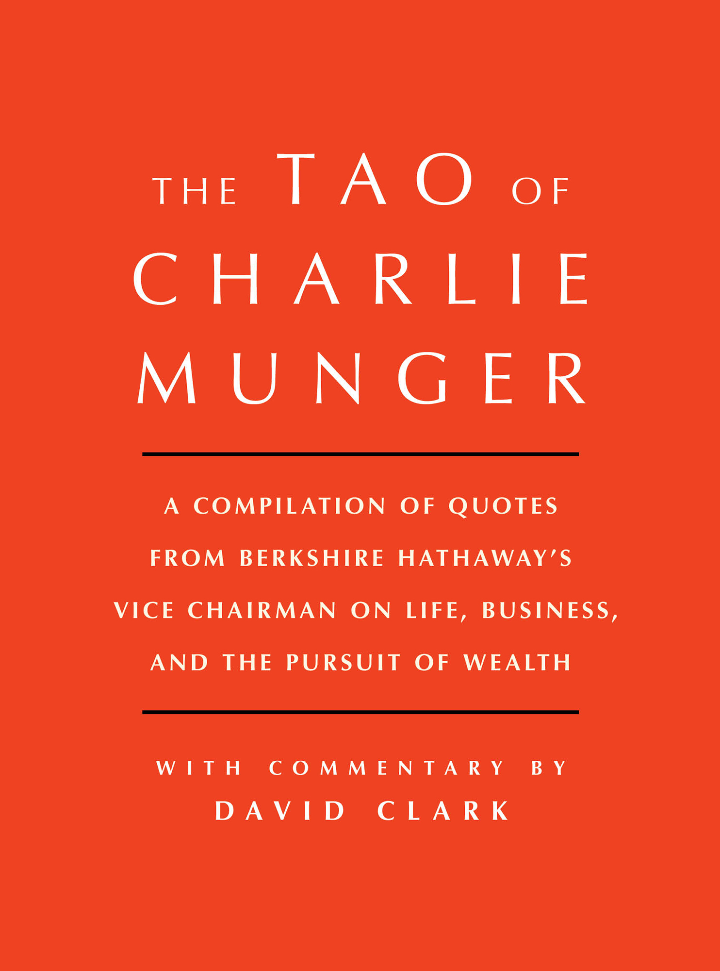 Tao of Charlie Munger: A Compilation of Quotes from Berkshire Hathaway's Vice Chairman on Life, Business, and...
